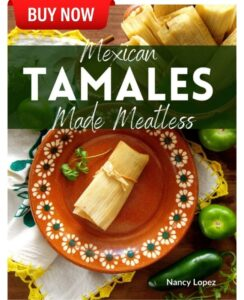 Mexican Tamales Made Meatless Cookbook